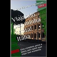 Viajando por minha conta! Itália: Guia completo, passo a passo, para quem quer viajar com economia