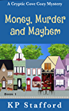 Money, Murder and Mayhem (Cryptic Cove Cozy Mystery Series Book 1)