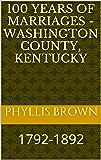 100 Years of Marriages - Washington County, Kentucky: 1792-1892