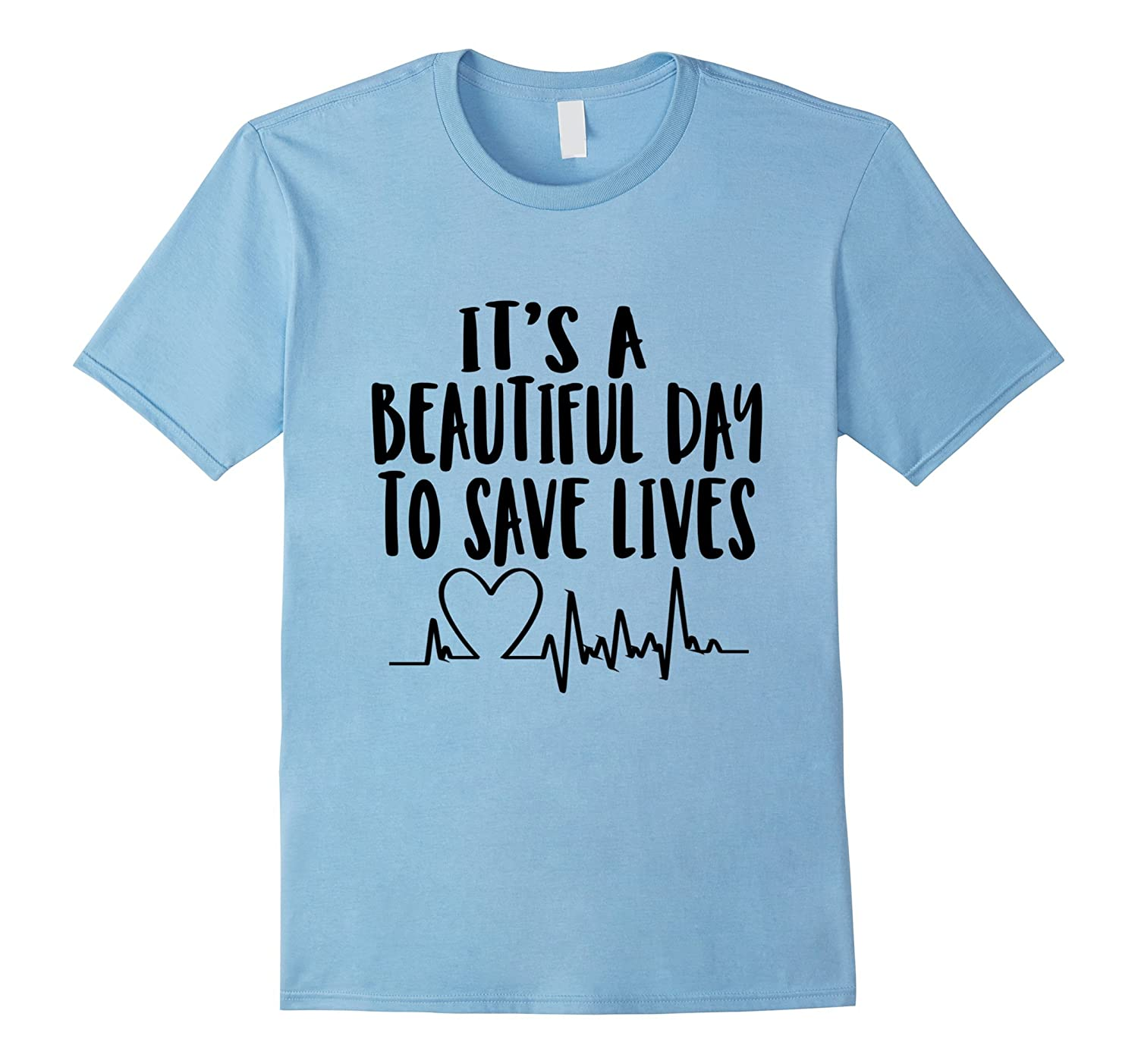 It's a beautiful day to save lives shirt-T-Shirt