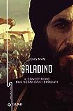 Saladino: Il condottiero che sconfisse i crociati