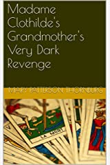 Madame Clothilde's Grandmother's Very Dark Revenge Kindle Edition