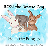 ROXI the Rescue Dog - Helps the Bunnies: A Story About Animal Compassion & Kindness for Preschool & Kindergarten…
