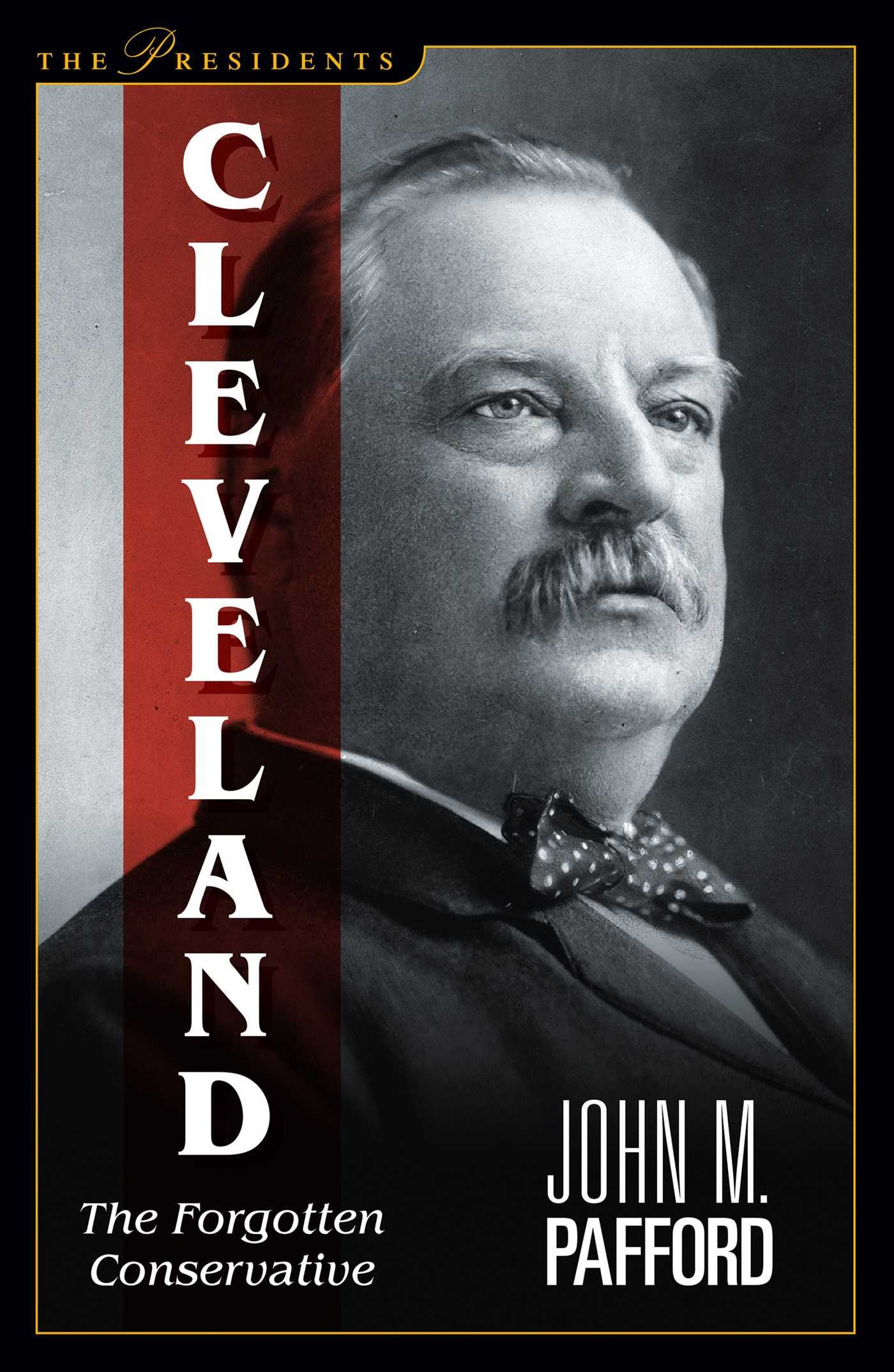 Cleveland: The Forgotten Conservative (The Presidents) PDF