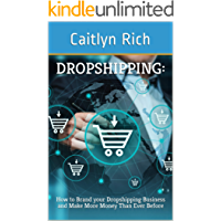 Dropshipping:: How to Brand your Dropshipping Business & Make More Money Than Ever Before (Ecommerce Lifestyle Book 3)