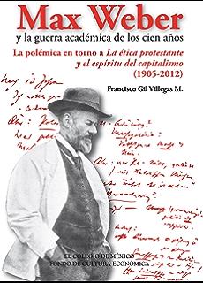 Max Weber y la guerra académica de los cien años. Historia de las ciencias sociales