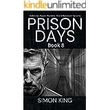 Prison Days Book 8: A True Crime and Prison Biography