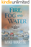 Fire, Fog and Water: Mike Martin (Sgt. Windflower Mysteries Book 8)