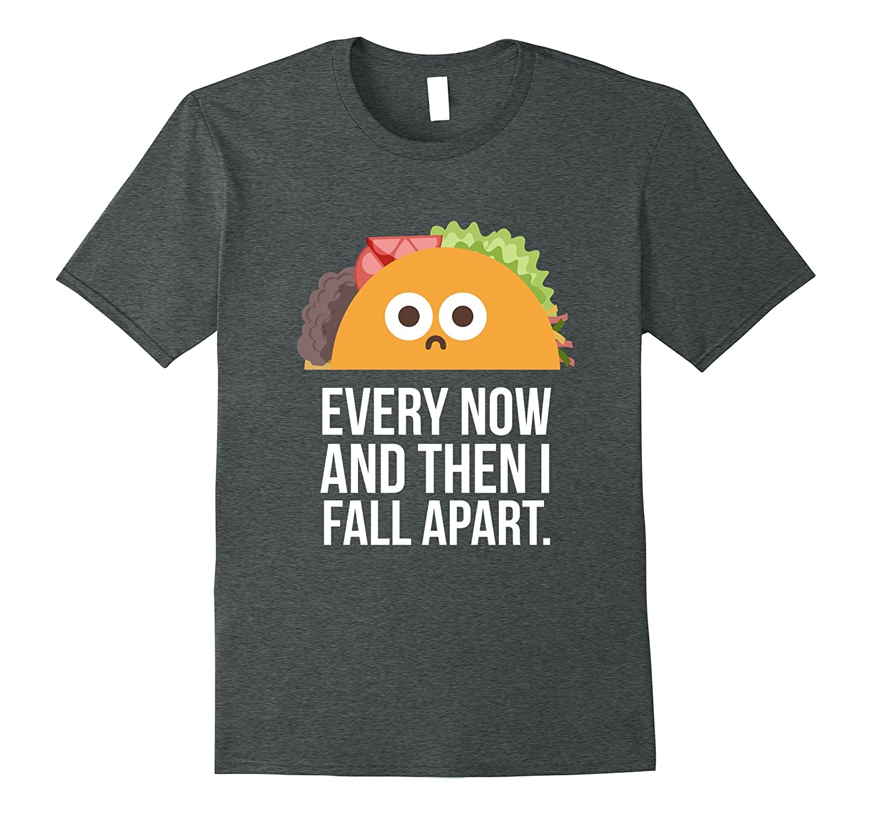 61b0970e1 TACO TUESDAY Every now & then I fall apart funny taco shirt-Art ...