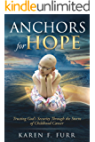 Anchors For Hope: Trusting God's Security Through the Storm of Childhood Cancer