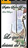 Lo que tú desees de mí (Spanish Edition)