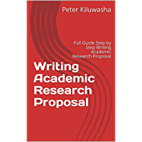 Writing Academic Research Proposal  : Full Guide Step by Step Writing Academic Research Proposal (English Edition)