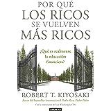 Por qué los ricos se vuelven más ricos: ¿Qué es realmente la educación financiera? (Spanish Edition)