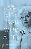 Eine Frau wird älter: Ein Aufbruch (German Edition)