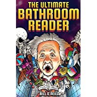 The Ultimate Bathroom Reader: Interesting Stories, Fun Facts and Just Crazy Weird Stuff to Keep You Entertained on the…