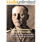 Nazi Germany's Best Generals: The Lives and Careers of Erwin Rommel, Heinz Guderian, and Albert Kesselring (English Edition)