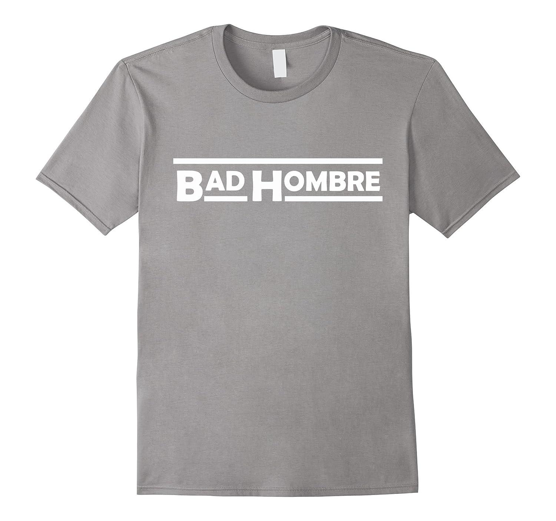 BAD HOMBRE T SHIRT-CL