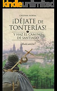 Déjate de tonterías: Y haz el Camino de Santiago (¡Déjate de tonterías!