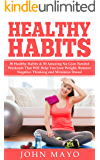 Healthy Habits: 30 Healthy Habits & 30 Amazing No Gym Needed Workouts That Will Help You Lose Weight, Remove Negative Thinking and Minimize Stress! (No Wake Up Early, How to Get Abs)