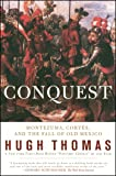 Conquest: Cortes, Montezuma, and the Fall of Old