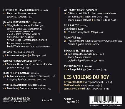 Les Violons du Roy, Johann Pachelbel, Wolfgang Amadeus Mozart, Bela Bartok, Christoph Willibald von Gluck, Jean-Philippe Rameau, Arvo Part, Johann Sebastian ...