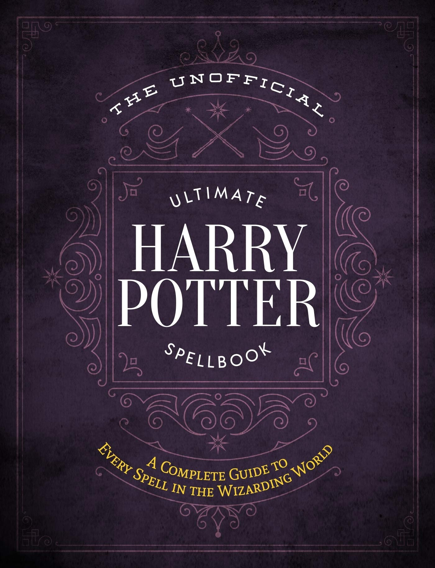 The Unofficial Ultimate Harry Potter Spellbook: A complete reference guide to every spell in the wizarding world (The Unofficial Harry Potter Reference Library)