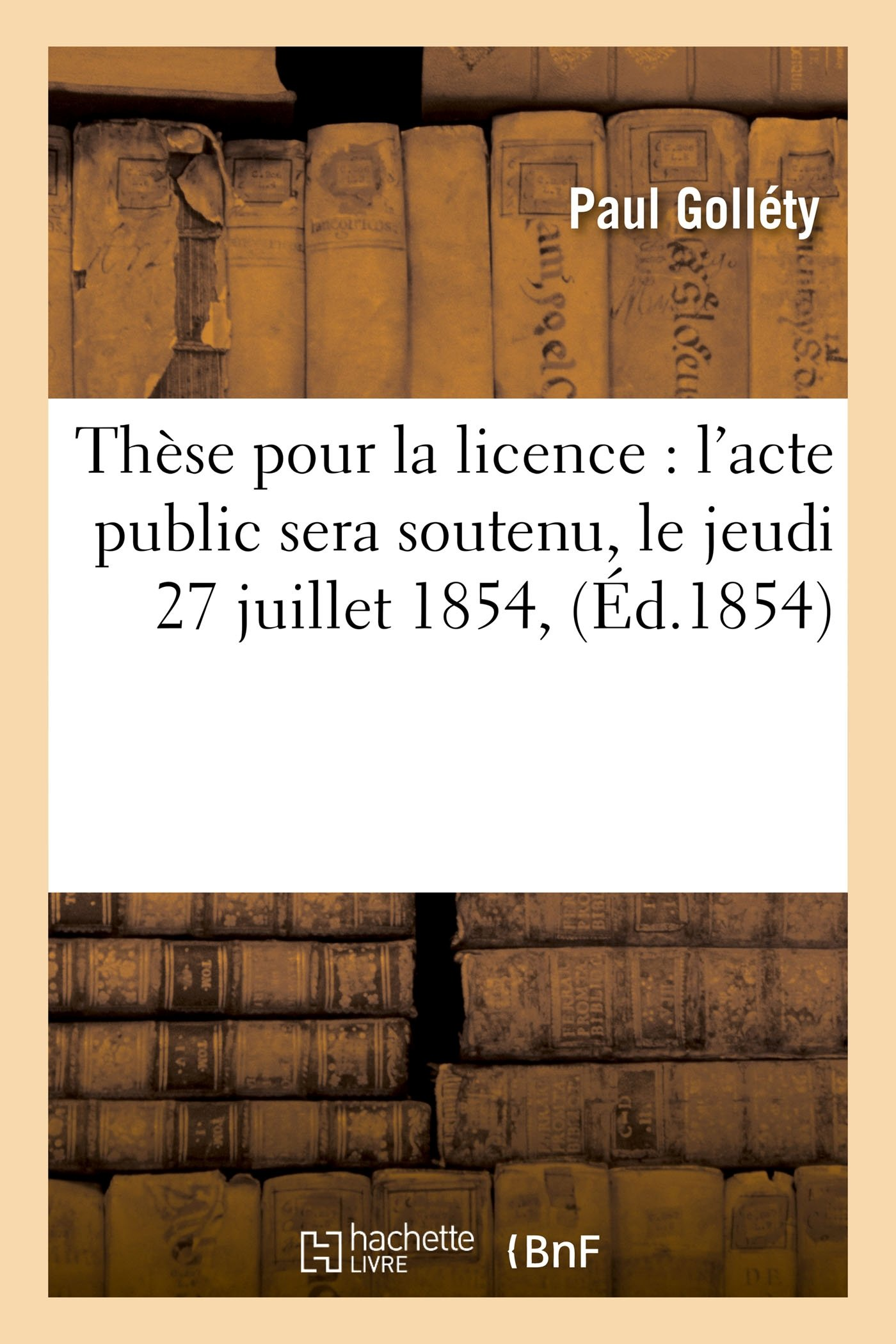 Read Online Thèse Pour La Licence: L'Acte Public Sera Soutenu, Le Jeudi 27 Juillet 1854, (Sciences Sociales) (French Edition) pdf