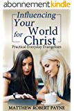 Influencing Your World for Christ: Practical Everyday Evangelism (English Edition)