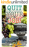 Quit Your Job! 30 Ways to Earn Money from Your Garden and Homestead: (Homesteading, Farming, Gardening)