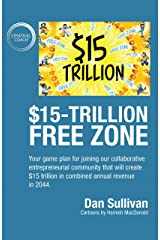 $15-Trillion Free Zone: Your game plan for joining our collaborative entrepreneurial community that will create $15 trillion in combined annual revenue in 2044. Kindle Edition