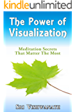 The Power Of Visualization : Meditation Secrets That Matter The Most (English Edition)