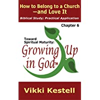 How to Belong to a Church—and Love It (Toward Spiritual Maturity: Growing Up in...