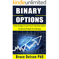 BINARY OPTIONS: Proven Strategies To Learn How To Trade Binary Options And Become Profitable On A Daily Basis