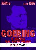 Goering: Il nazista dal volto umano (I Signori della Guerra Vol. 29)