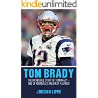 Tom Brady: The Incredible Story of Tom Brady – One of Football's Greatest Players! (English Edition)