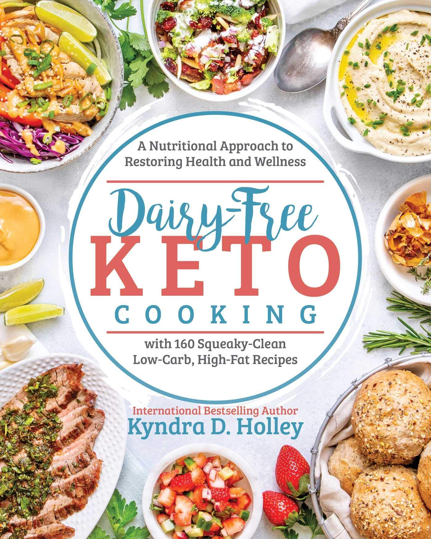 Dairy Free Keto Cooking: A Nutritional Approach to Restoring Health and Wellness 1