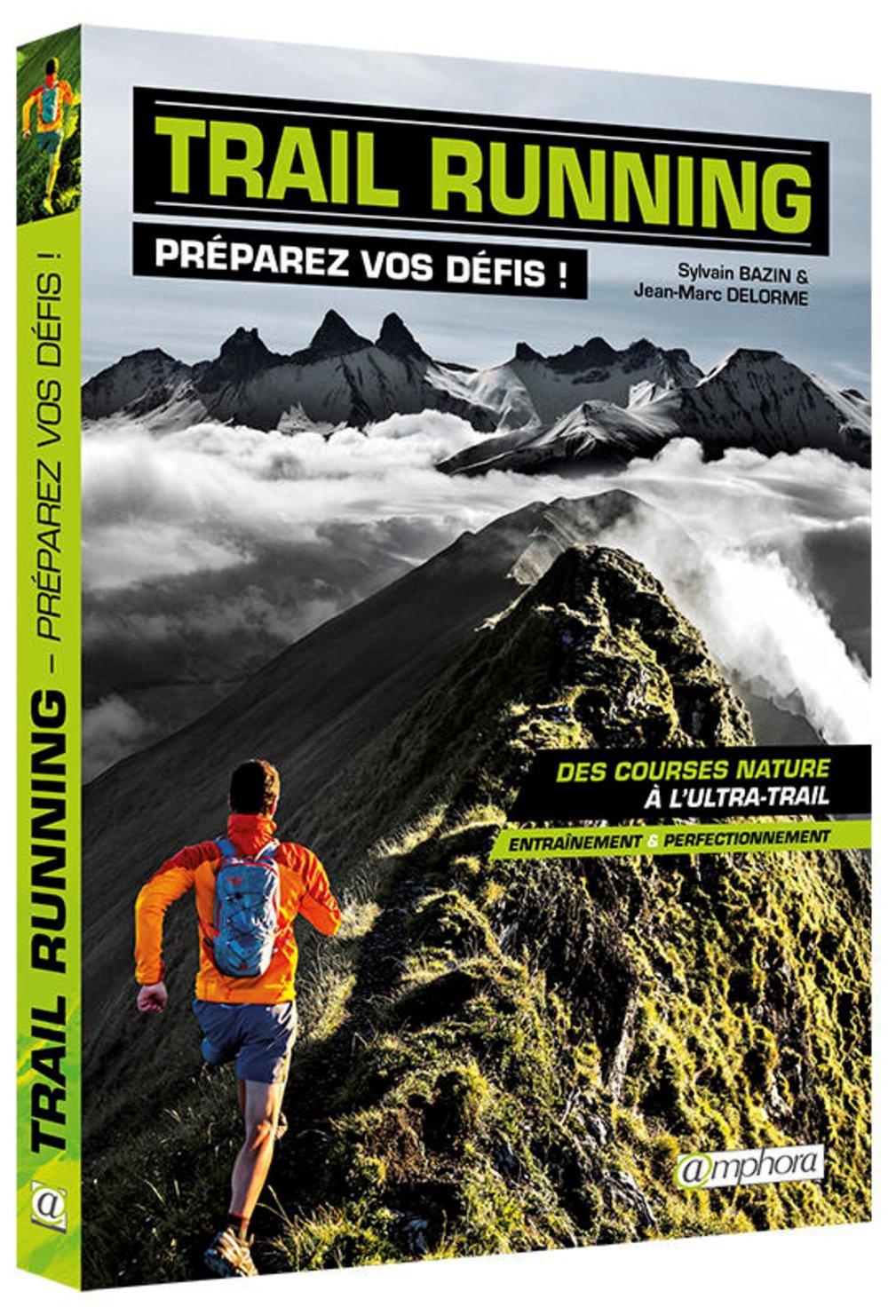Trail running : préparez vos défis !, des courses nature à l'ultra-trail