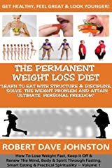 """The """"Permanent Weight Loss"""" Diet (How To Lose Weight Fast , Keep it Off & Renew The Mind, Body & Spirit Through Fasting, Smart Eating & Practical Spirituality Book 1) Kindle Edition"""