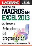Macros en Excel 2013: Estructuras de programación (Colección Macros en Excel 2013 nº 6)