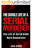 The Double Life of a Serial Murderer: The Life of Serial Killer Herb Baumeister (Serial Killers Book 10)