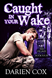 Caught in Your Wake: The Village - Book Four