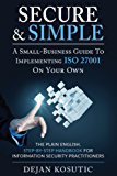 Secure & Simple – A Small-Business Guide to Implementing ISO 27001 On Your Own: The Plain English, Step-by-Step Handbook for Information Security Practitioners