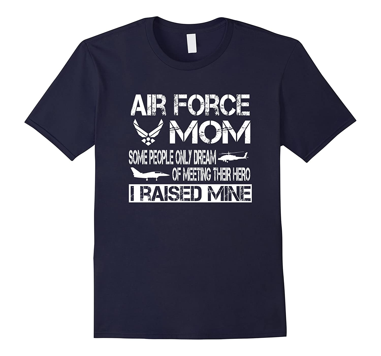 Air Force Mom T-Shirt - Dream Of Meeting Their Hero-BN