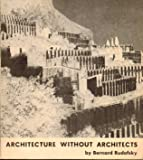 ARCHITECTURE WITHOUT ARCHITECTS. A SHORT INTRODUCTION TO NON-PEDIGREED ARCHITECTURE.