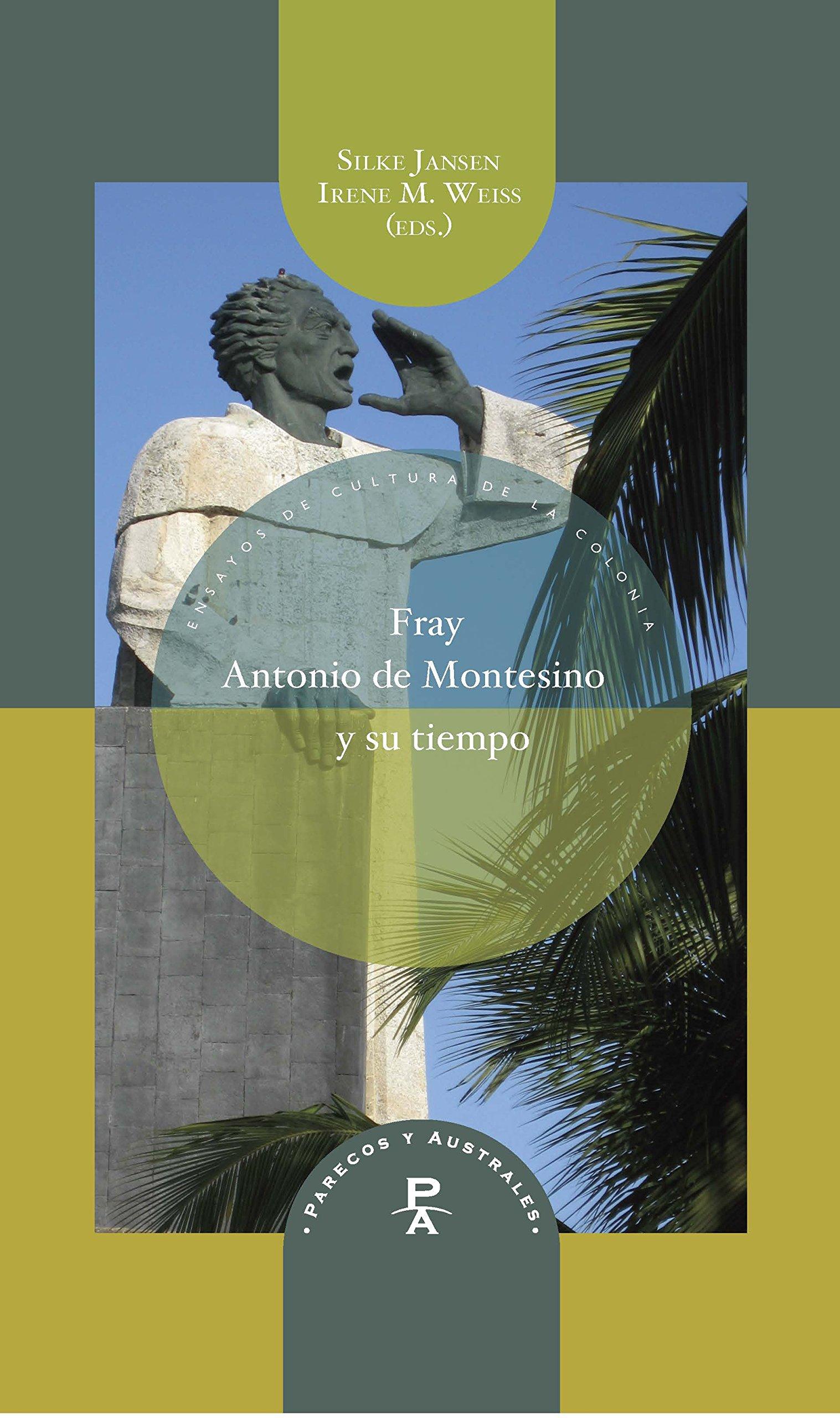 Fray Antonio de Montesino y su tiempo Parecos y australes. Ensayos de Cultura de la Colonia: Amazon.es: Silke Jansen, Irene M. Weiss (eds.).: Libros