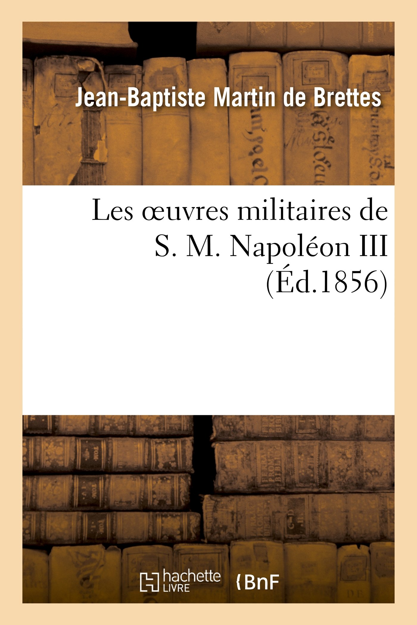 Download Les Oeuvres Militaires de S. M. Napoleon III (Histoire) (French Edition) pdf epub