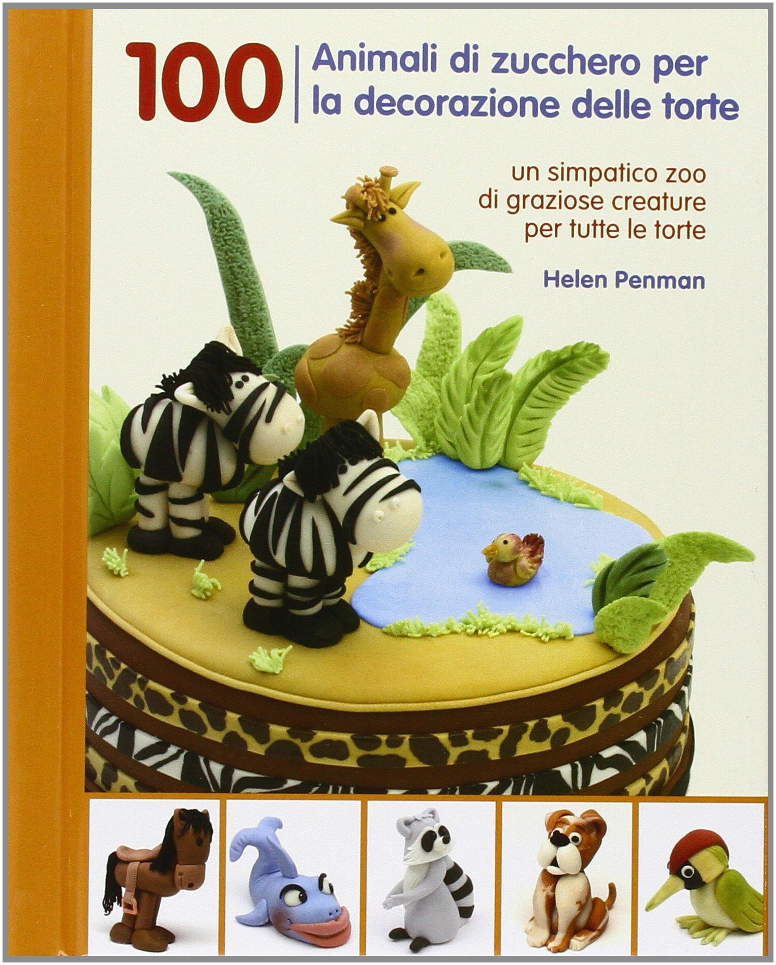 100 animali di zucchero per la decorazione delle torte Copertina rigida – 17 feb 2014 Helen Penman Il Castello 8865204273 dolci da forno
