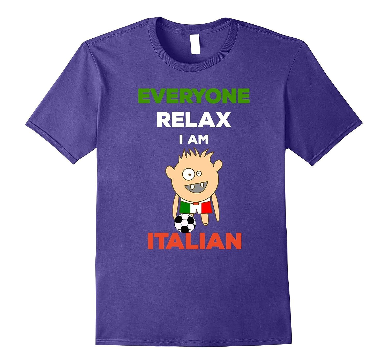 Everyone Relax Im an Italian Soccer Italy Flag T-Shirt-Vaci