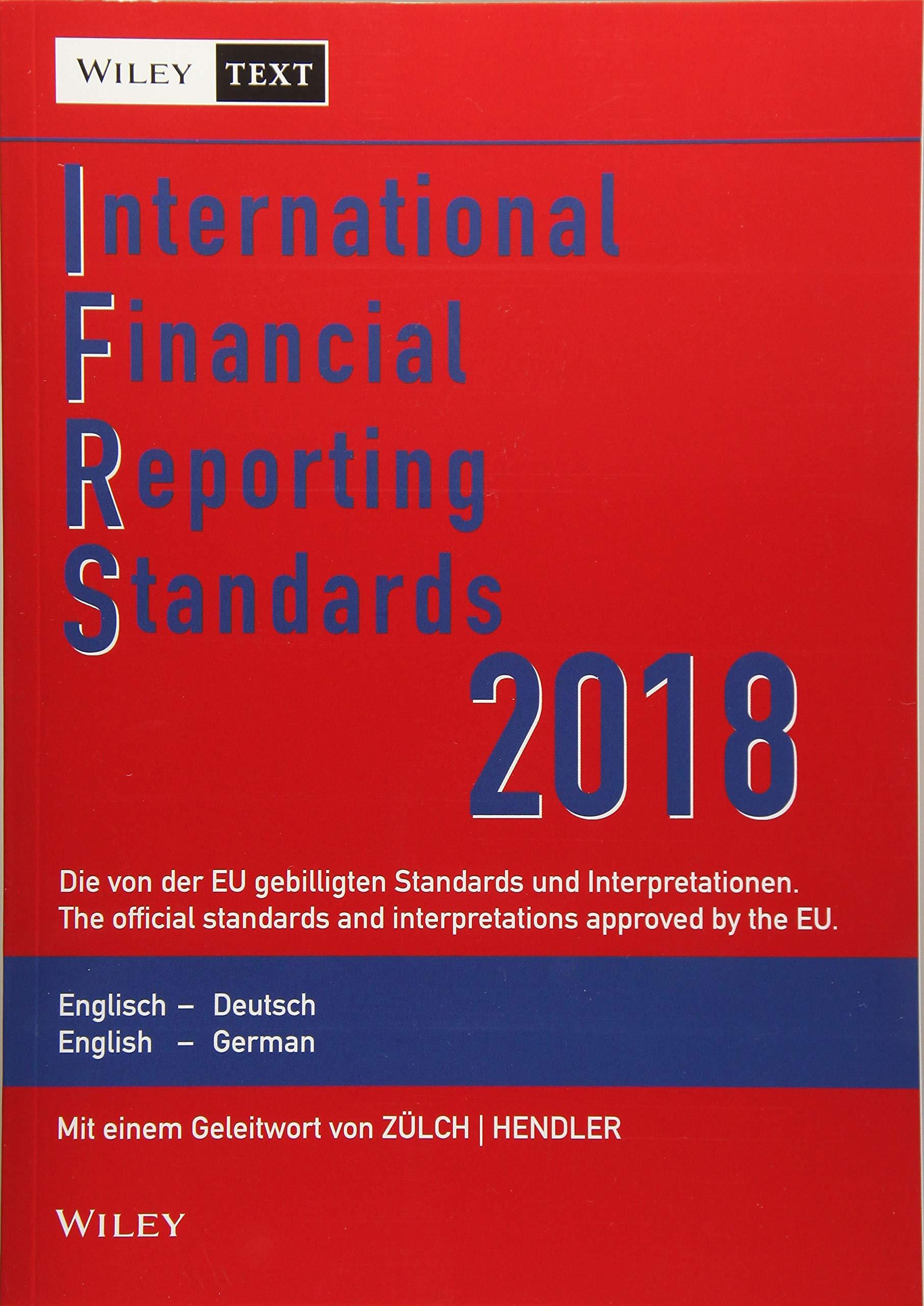 International Financial Reporting Standards (IFRS) 2018: Deutsch-Englische Textausgabe der von der EU gebilligten Standards. English & German edition of the official standards approved by the EU
