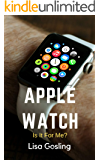 Apple Watch Is it for me?: Apple Watch 2019 - All you wanted to know